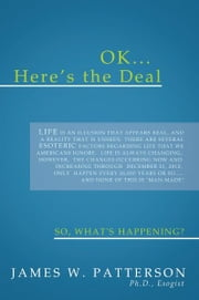OK... HERE'S THE DEAL - So, What's Happening? ebook by James W. Patterson, Ph.D.