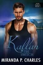 Kallan: The Switch ebook by Miranda P. Charles