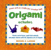 Origami Activities - Create secret boxes, good-luck animals, and paper charms with the Japanese art of origami: Origami Book with 15 Projects ebook by Michael G. LaFosse