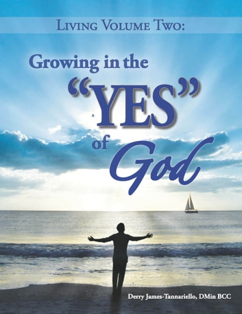 Living Volume Two Growing in the YES of God ebook by Derry James-Tannariello