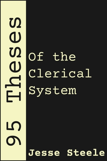 95 Theses Of The Clerical System Ebook By Jesse Steele