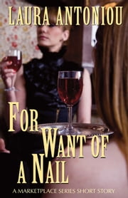 For Want of a Nail: A Marketplace Short Story ebook by Laura Antoniou