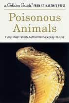 Poisonous Animals - A Fully Illustrated, Authoritative and Easy-to-Use Guide ebook by John D. Dawson, Edmund D. Brodie Jr.