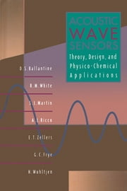 Acoustic Wave Sensors - Theory, Design and Physico-Chemical Applications ebook by D. S. Ballantine, Jr.,Robert M. White,S. J. Martin,Antonio J. Ricco,E. T. Zellers,G. C. Frye,H. Wohltjen,Moises Levy,Richard Stern