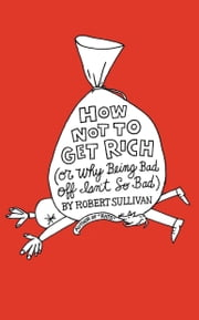 How Not to Get Rich - Or Why Being Bad Off Isn't So Bad ebook by Robert Sullivan