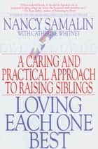 Loving Each One Best - A Caring and Practical Approach to Raising Siblings ebook by Nancy Samalin, Catherine Whitney