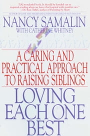 Loving Each One Best - A Caring and Practical Approach to Raising Siblings ebook by Nancy Samalin,Catherine Whitney