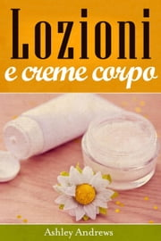 Lozioni e creme corpo ebook by Ashley Andrews