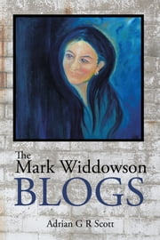 The Mark Widdowson Blogs ebook by Adrian G R Scott