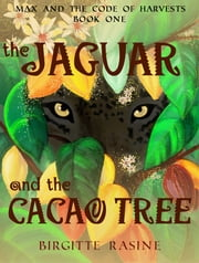 The Jaguar and the Cacao Tree ebook by Birgitte Rasine
