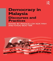 Democracy in Malaysia - Discourses and Practices ebook by Khoo Boo Teik Khoo,Francis Loh