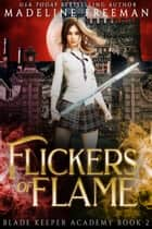 Flickers of Flame - A Young Adult Urban Fantasy Academy Series ebook by Madeline Freeman