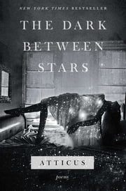 The Dark Between Stars - Poems ebook by Atticus