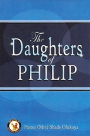 The Daughters of Phillip ebook by Pastor (Mrs) Shade Olukoya