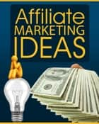 Affiliate Marketing Ideas ebook by Thrivelearning Institute Library