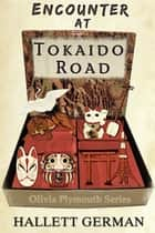 Encounter at Tokaido Road (Olivia Plymouth Series) eBook by Hallett German
