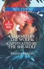 Charmed by the Wolf & Captivated by the She-Wolf - Charmed by the Wolf\Captivated by the She-Wolf ebook by Kristal Hollis