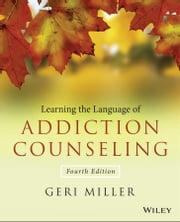 Learning the Language of Addiction Counseling ebook by Geri Miller