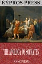 The Apology of Socrates ebook by Xenophon