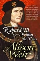 Richard III and the Princes in the Tower ebook by Alison Weir