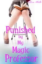 Punished by My Magic Professor ebook by Terra Stella