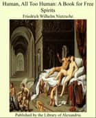 Human, All Too Human: A Book for Free Spirits ebook by Friedrich Wilhelm Nietzsche