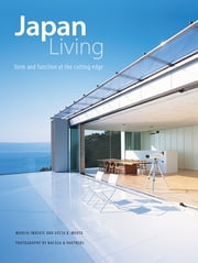 Japan Living - Form and Function at the Cutting Edge ebook by Marcia Iwatate,Geeta Mehta,Nacasa & Partners