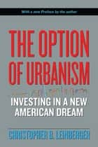 The Option of Urbanism ebook by Christopher B. Leinberger