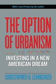 The Option of Urbanism - Investing in a New American Dream ebook by Christopher B. Leinberger