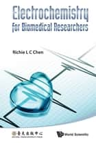 Electrochemistry for Biomedical Researchers ebook by Richie L C Chen