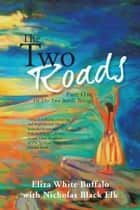 The Two Roads - Part One Of The Two Roads Trilogy ebook by Eliza White Buffalo