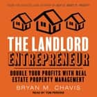 The Landlord Entrepreneur - Double Your Profits with Real Estate Property Management audiobook by Bryan M. Chavis