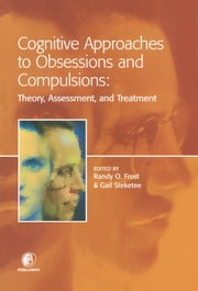 Cognitive Approaches to Obsessions and Compulsions: Theory, Assessment, and Treatment ebook by Frost, Randy O.