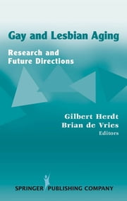 Gay and Lesbian Aging - Research and Future Directions ebook by Gilbert Herdt, PhD,Brian De Vries, PhD