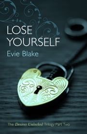 Lose Yourself (The Desires Unlocked Trilogy Part Two) ebook by Evie Blake