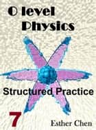 O level Physics Structured Practice 7 ebook by Esther Chen