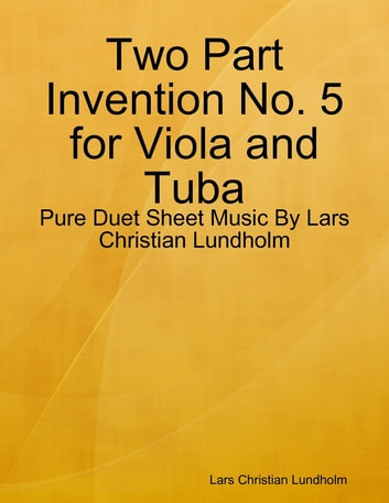 Two Part Invention No. 5 for Viola and Tuba - Pure Duet Sheet Music By Lars Christian Lundholm ebook by Lars Christian Lundholm
