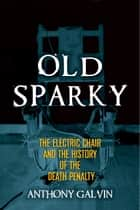 Old Sparky ebook by Anthony Galvin