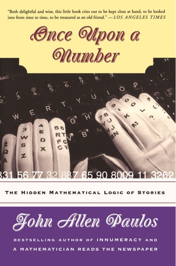 Once Upon A Number - The Hidden Mathematical Logic Of Stories ebook by John Allen Paulos
