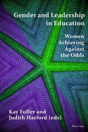 Gender and Leadership in Education - Women Achieving Against the Odds ebook by Kay Fuller,Judith Harford