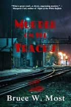 Murder on the Tracks ebook by Bruce W. Most