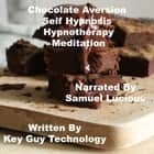 Chocolate Aversion Self Hypnosis Hypnotherapy Meditation audiobook by Key Guy Technology