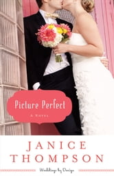 Picture Perfect (Weddings by Design Book #1) - A Novel ebook by Janice Thompson