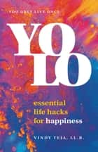 YOLO: Essential Life Hacks for Happiness ebook by Vindy Teja