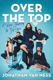 Over the Top - A Raw Journey to Self-Love ebook by Jonathan Van Ness