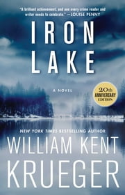 Iron Lake (20th Anniversary Edition) - A Novel ebook by William Kent Krueger