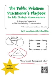 The Public Relations Practitioner's Playbook for (all) Strategic Communicators - A Synergized* Approach to Effective Two-Way Communication (*The whole is greater than the sum of its parts.) ebook by M. Larry Litwin, APR, Fellow PRSA