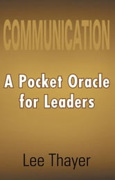 COMMUNICATION A Pocket Oracle for Leaders ebook by Lee Thayer