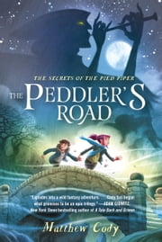 The Secrets of the Pied Piper 1: The Peddler's Road ebook by Matthew Cody