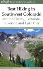 Best Hiking in Southwest Colorado around Ouray, Telluride, Silverton and Lake City ebook by Diane Greer